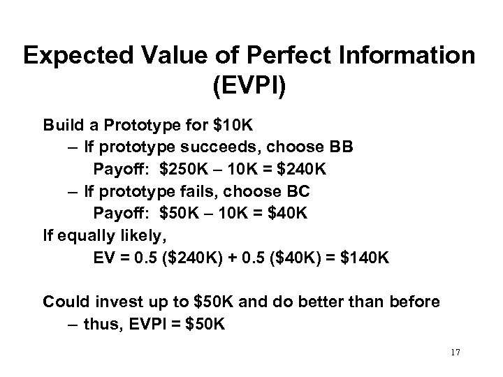 Expected Value of Perfect Information (EVPI) Build a Prototype for $10 K – If