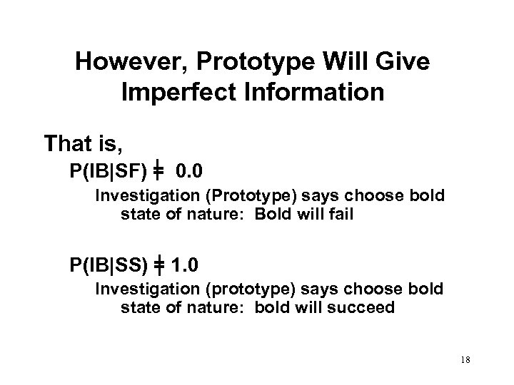 However, Prototype Will Give Imperfect Information That is, P(IB|SF) = 0. 0 Investigation (Prototype)