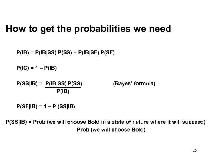 How to get the probabilities we need P(IB) = P(IB|SS) P(SS) + P(IB|SF) P(IC)