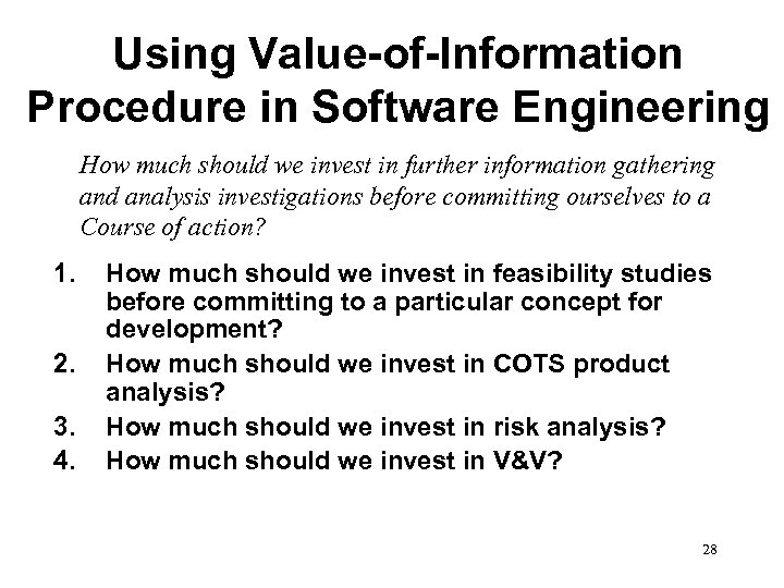 Using Value-of-Information Procedure in Software Engineering How much should we invest in further information