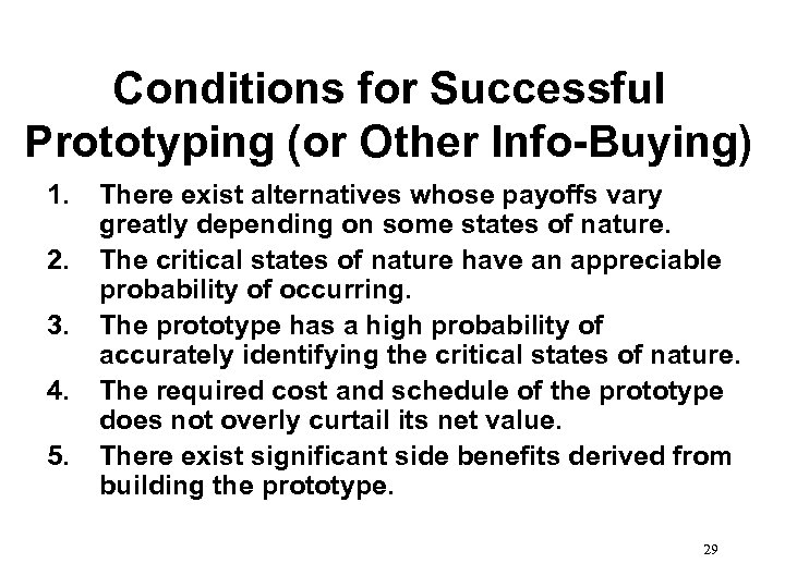 Conditions for Successful Prototyping (or Other Info-Buying) 1. 2. 3. 4. 5. There exist
