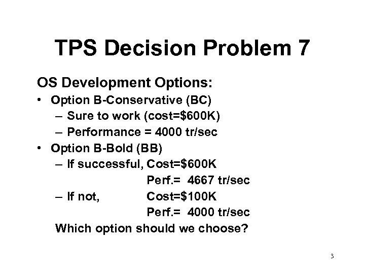 TPS Decision Problem 7 OS Development Options: • Option B-Conservative (BC) – Sure to