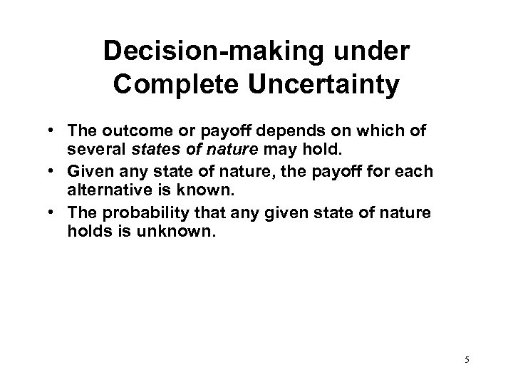 Decision-making under Complete Uncertainty • The outcome or payoff depends on which of several