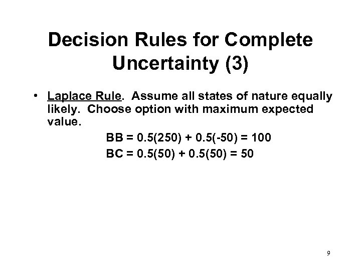 Decision Rules for Complete Uncertainty (3) • Laplace Rule. Assume all states of nature