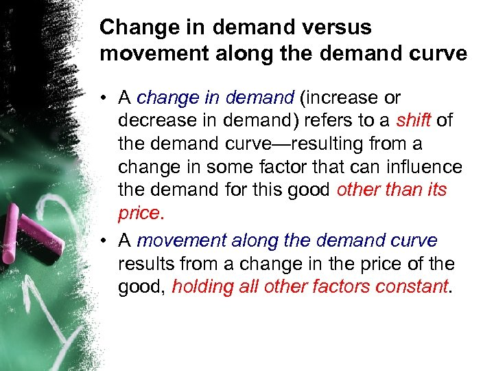 Change in demand versus movement along the demand curve • A change in demand