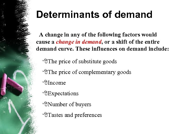Determinants of demand A change in any of the following factors would cause a