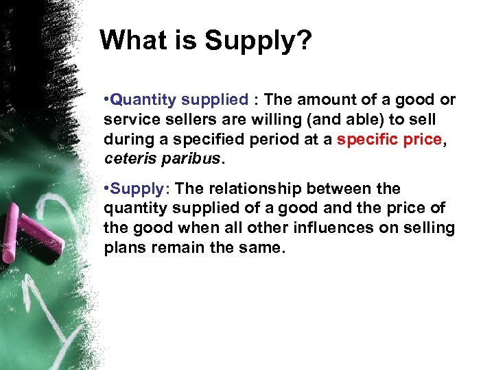 What is Supply? • Quantity supplied : The amount of a good or service