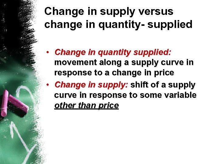 Change in supply versus change in quantity- supplied • Change in quantity supplied: movement