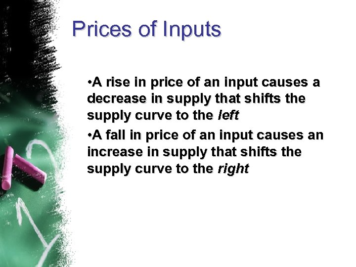 Prices of Inputs • A rise in price of an input causes a decrease