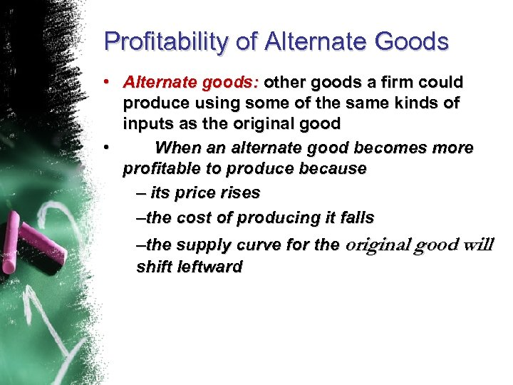 Profitability of Alternate Goods • Alternate goods: other goods a firm could produce using