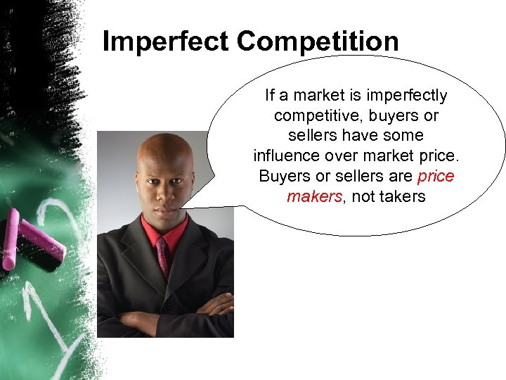 Imperfect Competition If a market is imperfectly competitive, buyers or sellers have some influence