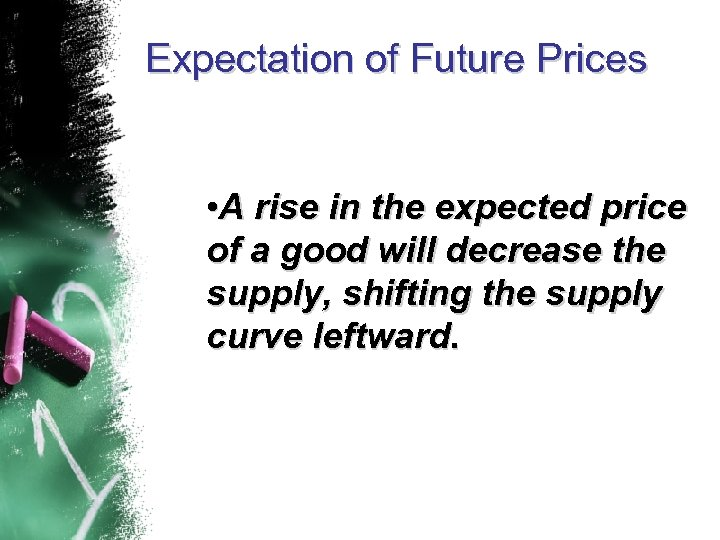 Expectation of Future Prices • A rise in the expected price of a good