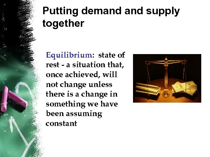 Putting demand supply together Equilibrium: state of rest - a situation that, once achieved,