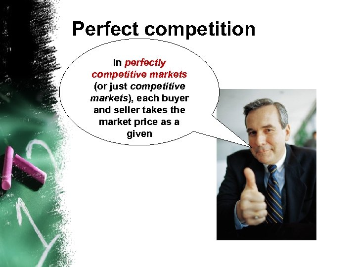 Perfect competition In perfectly competitive markets (or just competitive markets), each buyer and seller