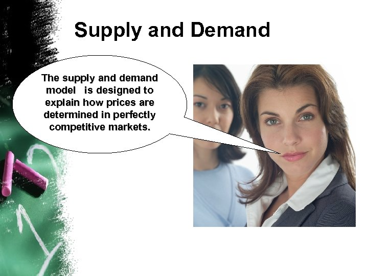Supply and Demand The supply and demand model is designed to explain how prices