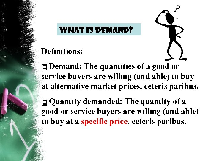 What is demand? Definitions: 4 Demand: The quantities of a good or service buyers