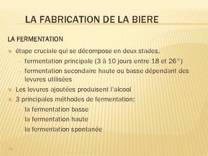 LA FABRICATION DE LA BIERE LA FERMENTATION 10 étape cruciale qui se décompose en