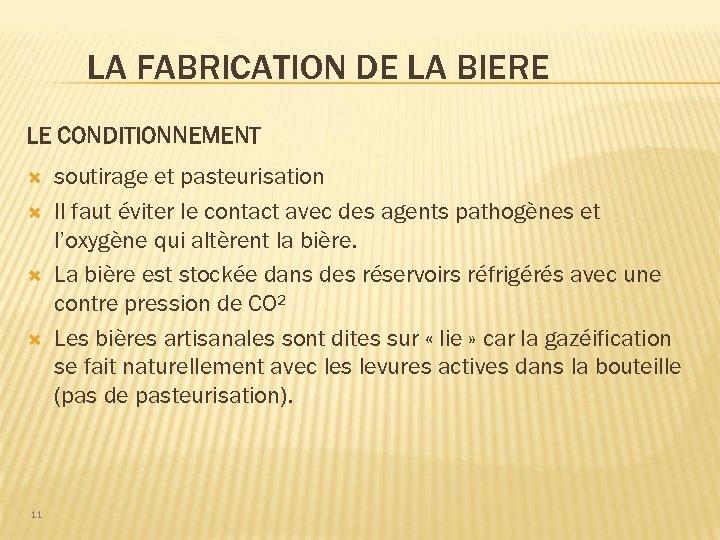 LA FABRICATION DE LA BIERE LE CONDITIONNEMENT 11 soutirage et pasteurisation Il faut éviter