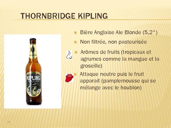 THORNBRIDGE KIPLING Bière Anglaise Ale Blonde (5, 2°) Non filtrée, non pasteurisée Arômes de