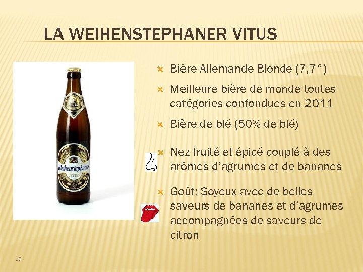 LA WEIHENSTEPHANER VITUS Meilleure bière de monde toutes catégories confondues en 2011 Bière de