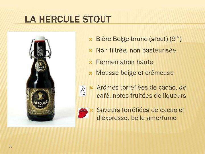 LA HERCULE STOUT Non filtrée, non pasteurisée Fermentation haute Mousse beige et crémeuse Arômes
