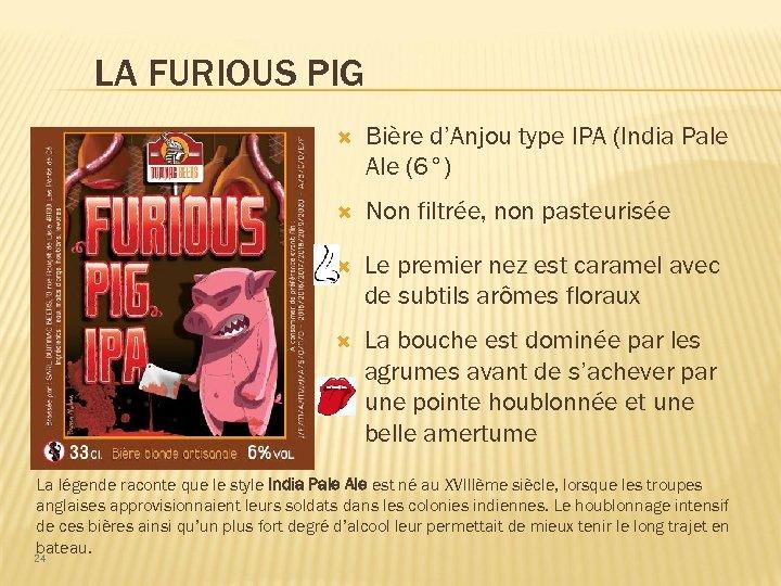 LA FURIOUS PIG Bière d'Anjou type IPA (India Pale Ale (6°) Non filtrée, non