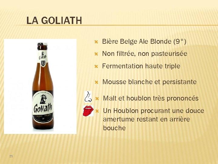 LA GOLIATH Non filtrée, non pasteurisée Fermentation haute triple Mousse blanche et persistante Malt