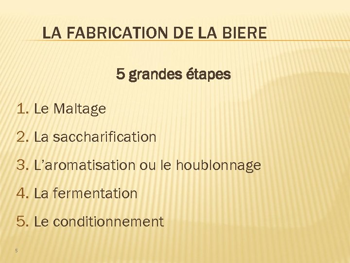 LA FABRICATION DE LA BIERE 5 grandes étapes 1. Le Maltage 2. La saccharification