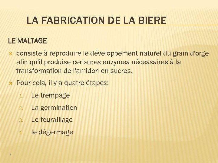 LA FABRICATION DE LA BIERE LE MALTAGE consiste à reproduire le développement naturel du