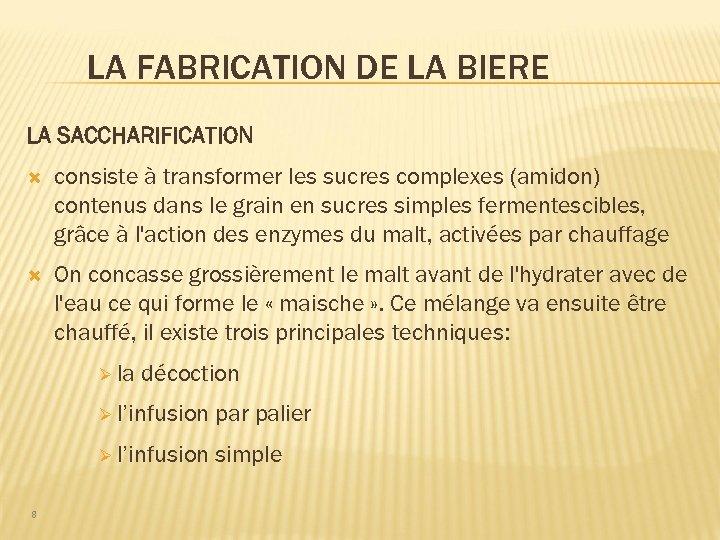 LA FABRICATION DE LA BIERE LA SACCHARIFICATION consiste à transformer les sucres complexes (amidon)