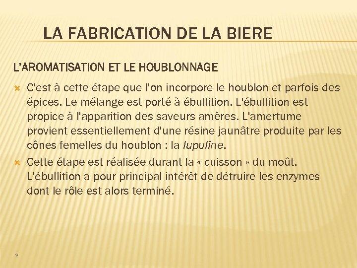 LA FABRICATION DE LA BIERE L'AROMATISATION ET LE HOUBLONNAGE 9 C'est à cette étape