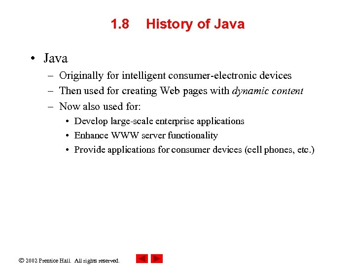 1. 8 History of Java • Java – Originally for intelligent consumer-electronic devices –
