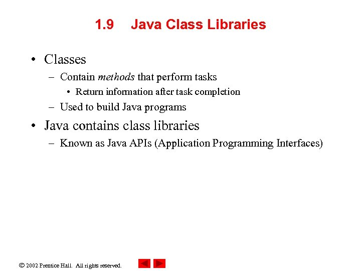 1. 9 Java Class Libraries • Classes – Contain methods that perform tasks •