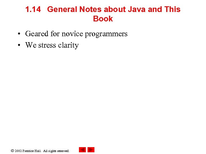 1. 14 General Notes about Java and This Book • Geared for novice programmers