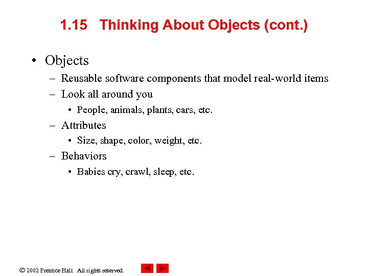 1. 15 Thinking About Objects (cont. ) • Objects – Reusable software components that