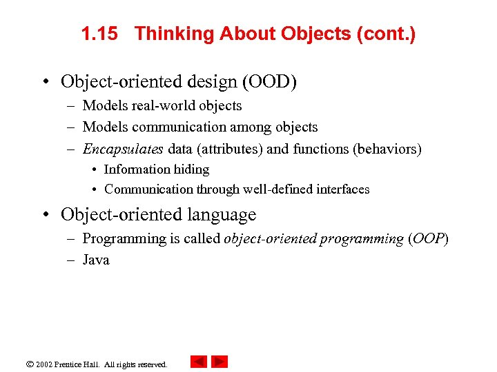 1. 15 Thinking About Objects (cont. ) • Object-oriented design (OOD) – Models real-world