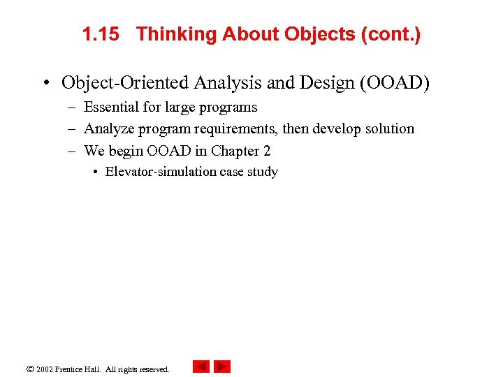 1. 15 Thinking About Objects (cont. ) • Object-Oriented Analysis and Design (OOAD) –