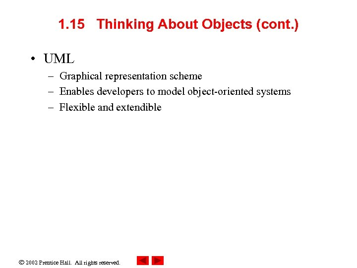 1. 15 Thinking About Objects (cont. ) • UML – Graphical representation scheme –
