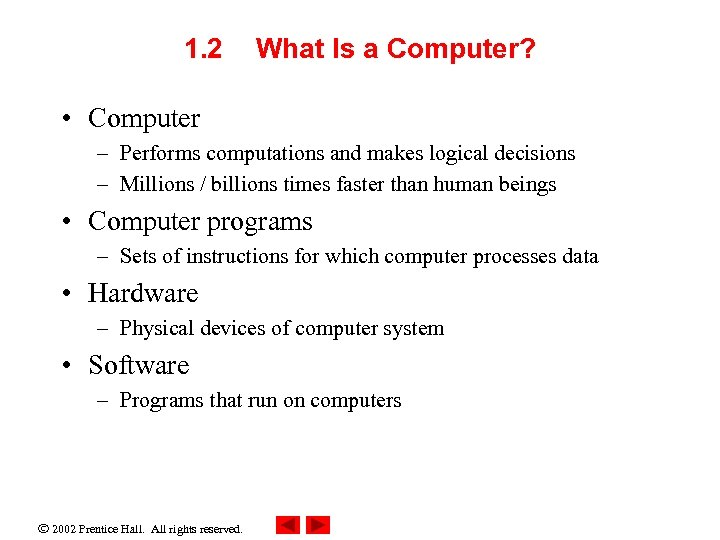 1. 2 What Is a Computer? • Computer – Performs computations and makes logical