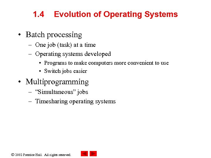 1. 4 Evolution of Operating Systems • Batch processing – One job (task) at