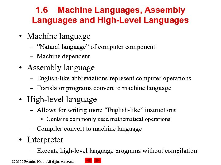 "1. 6 Machine Languages, Assembly Languages and High-Level Languages • Machine language – ""Natural"
