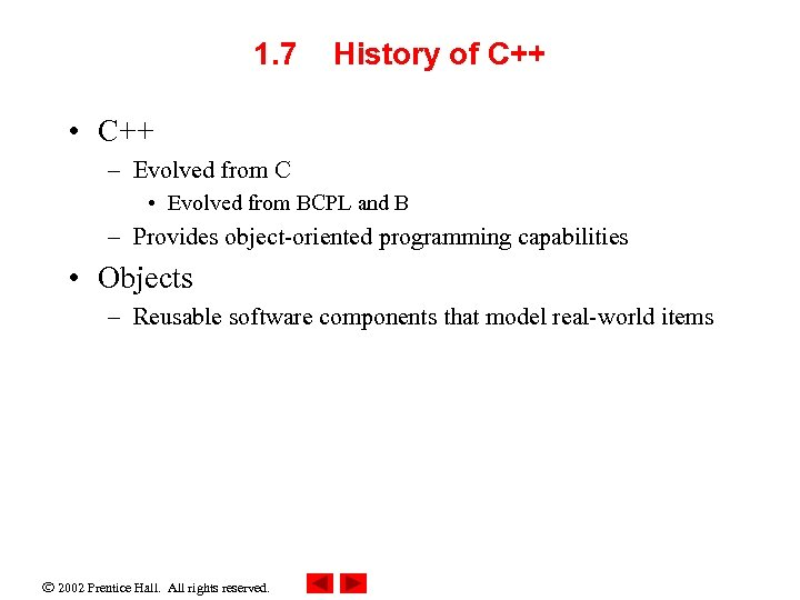 1. 7 History of C++ • C++ – Evolved from C • Evolved from