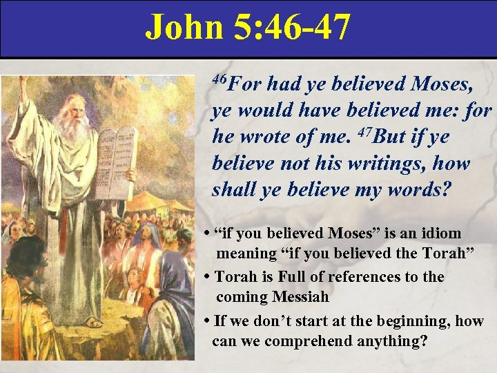 John 5: 46 -47 46 For had ye believed Moses, ye would have believed