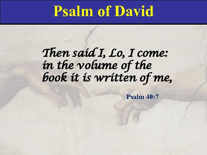 Psalm of David Then said I, Lo, I come: in the volume of the