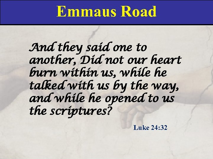 Emmaus Road And they said one to another, Did not our heart burn within