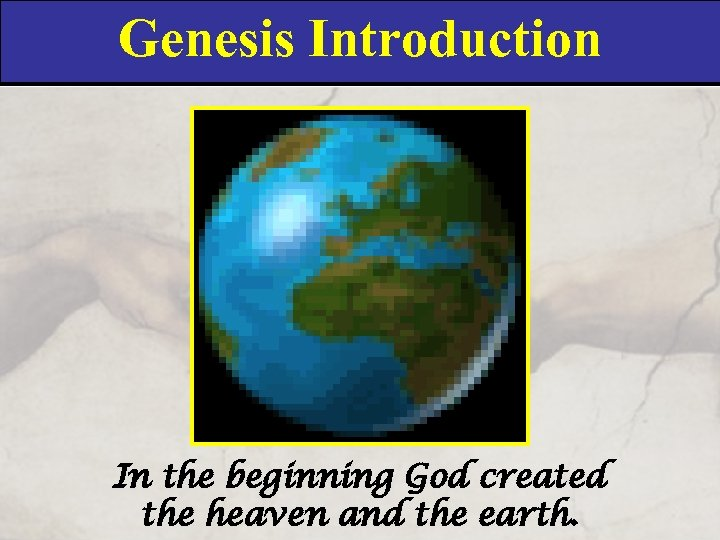 Genesis Introduction In the beginning God created the heaven and the earth.