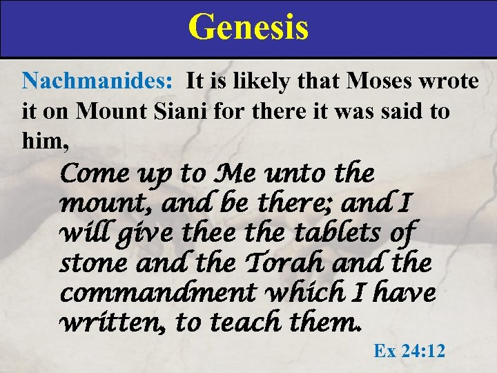 Genesis Nachmanides: It is likely that Moses wrote it on Mount Siani for there