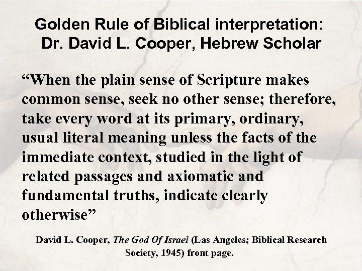 "Golden Rule of Biblical interpretation: Dr. David L. Cooper, Hebrew Scholar ""When the plain"