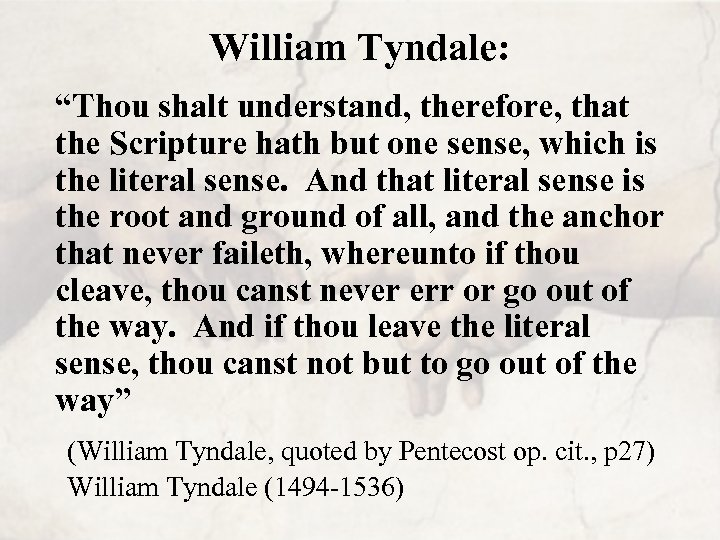 """William Tyndale: """"Thou shalt understand, therefore, that the Scripture hath but one sense, which"""