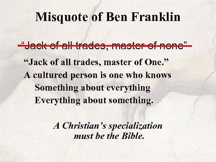 """Misquote of Ben Franklin """"Jack of all trades, master of none"""" """"Jack of all"""